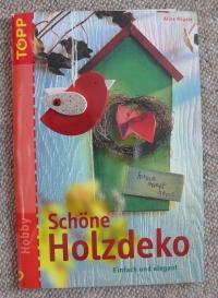 Schöne Holzdeko / Alice Rögele (Topp 2005)