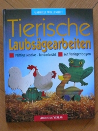 Tierische Laubsägearbeiten / G. Wollenheit (Augustus - 1997)