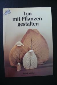 Ton mit Pflanzen gestalten / Frank Müller (Topp 1987)