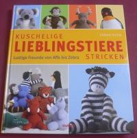 Kuschelige Lieblingstiere stricken / Sarah Keen (Weltbild - 2013)