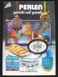 Perlen gestickt & gewebt / R. Scholz-Peters (Topp - 1984)