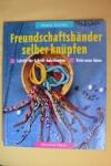 Freundschaftsbänder selber knüpfen / Marina Schories (Augustus 1995)