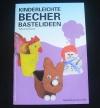 Kinderleichte Becher Bastelideen / Silja Coutsicos (Päd. Verlag, ZH - 2007)
