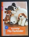 Kuschelige Filz-Tierkinder / Monika Dillbaum (Topp - 2009)
